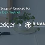 Ledger Supported on the Binance Decentralized Exchange (DEX) Testnet